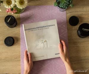 """David Duchemin, """"Sztuka Fotografowania, 60 Pomysłów na Lepsze Zdjęcia"""""""